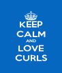 KEEP CALM AND LOVE CURLS - Personalised Poster A4 size
