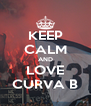KEEP CALM AND LOVE CURVA B - Personalised Poster A4 size