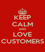 KEEP CALM AND LOVE CUSTOMERS - Personalised Poster A4 size