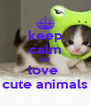 keep calm and  love  cute animals - Personalised Poster A4 size