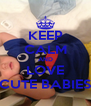 KEEP CALM AND LOVE CUTE BABIES - Personalised Poster A4 size