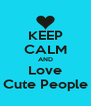 KEEP CALM AND Love Cute People - Personalised Poster A4 size
