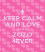 KEEP CALM AND LOVE CUTE ZOZO 4EVER - Personalised Poster A4 size