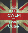 KEEP CALM AND Love Cutie  - Personalised Poster A4 size