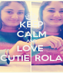 KEEP CALM AND LOVE  CUTIE  ROLA - Personalised Poster A4 size