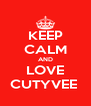 KEEP CALM AND LOVE CUTYVEE  - Personalised Poster A4 size