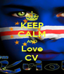KEEP CALM AND Love CV - Personalised Poster A4 size