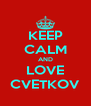 KEEP CALM AND LOVE CVETKOV - Personalised Poster A4 size