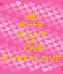 KEEP CALM AND LOVE CYBERLOVE - Personalised Poster A4 size