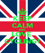 KEEP CALM AND LOVE  CYCLING! - Personalised Poster A4 size