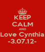 KEEP CALM AND Love Cynthia -3.07.12- - Personalised Poster A4 size