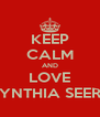 KEEP CALM AND LOVE CYNTHIA SEERY - Personalised Poster A4 size