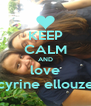KEEP CALM AND love cyrine ellouze - Personalised Poster A4 size