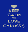 KEEP CALM AND LOVE CYRUSS :) - Personalised Poster A4 size