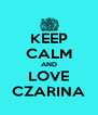 KEEP CALM AND LOVE CZARINA - Personalised Poster A4 size