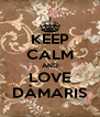 KEEP CALM AND LOVE DÀMARIS - Personalised Poster A4 size