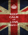 KEEP CALM AND LOVE Dórii~* - Personalised Poster A4 size