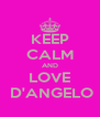 KEEP CALM AND LOVE  D'ANGELO - Personalised Poster A4 size