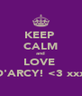 KEEP  CALM and LOVE  D'ARCY! <3 xxx - Personalised Poster A4 size