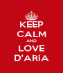 KEEP CALM AND LOVE D'ARiA - Personalised Poster A4 size