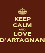 KEEP CALM AND LOVE D'ARTAGNAN - Personalised Poster A4 size
