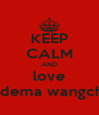 KEEP CALM AND love d.dema wangchu - Personalised Poster A4 size