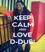 KEEP CALM AND LOVE D-DUB! - Personalised Poster A4 size