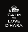 KEEP CALM AND LOVE D'HARA - Personalised Poster A4 size