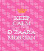 KEEP CALM AND LOVE D´ZAARA MORGAN - Personalised Poster A4 size