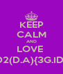 KEEP CALM AND LOVE  D2(D.A){3G.ID} - Personalised Poster A4 size
