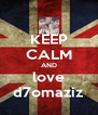 KEEP CALM AND love d7omaziz - Personalised Poster A4 size