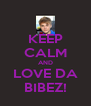 KEEP CALM AND LOVE DA BIBEZ! - Personalised Poster A4 size