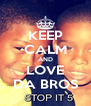 KEEP CALM AND LOVE DA BROS - Personalised Poster A4 size