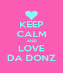 KEEP CALM AND LOVE DA DONZ - Personalised Poster A4 size
