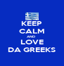 KEEP CALM AND  LOVE DA GREEKS - Personalised Poster A4 size