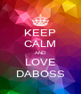 KEEP CALM AND LOVE DABOSS - Personalised Poster A4 size
