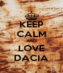 KEEP CALM AND LOVE DACIA - Personalised Poster A4 size