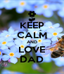 KEEP CALM AND LOVE DAD - Personalised Poster A4 size