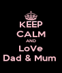KEEP CALM AND LoVe Dad & Mum  - Personalised Poster A4 size