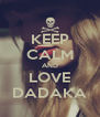 KEEP CALM AND LOVE DADAKA - Personalised Poster A4 size