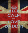 KEEP CALM AND LOVE DADDY! - Personalised Poster A4 size