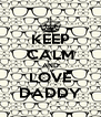 KEEP CALM AND LOVE DADDY - Personalised Poster A4 size