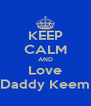 KEEP CALM AND Love Daddy Keem - Personalised Poster A4 size