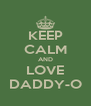 KEEP CALM AND LOVE DADDY-O - Personalised Poster A4 size