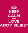 KEEP CALM AND LOVE DADDY SILIBETH - Personalised Poster A4 size