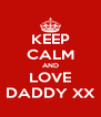 KEEP CALM AND LOVE DADDY XX - Personalised Poster A4 size