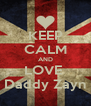 KEEP CALM AND LOVE  Daddy Zayn - Personalised Poster A4 size