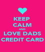 KEEP  CALM AND LOVE DADS CREDIT CARD - Personalised Poster A4 size