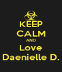 KEEP CALM AND Love Daenielle D. - Personalised Poster A4 size