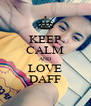 KEEP CALM AND LOVE DAFF - Personalised Poster A4 size